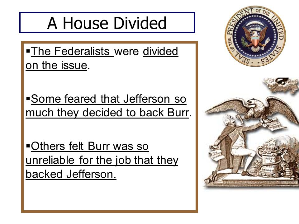 A House Divided The Federalists were divided on the issue.
