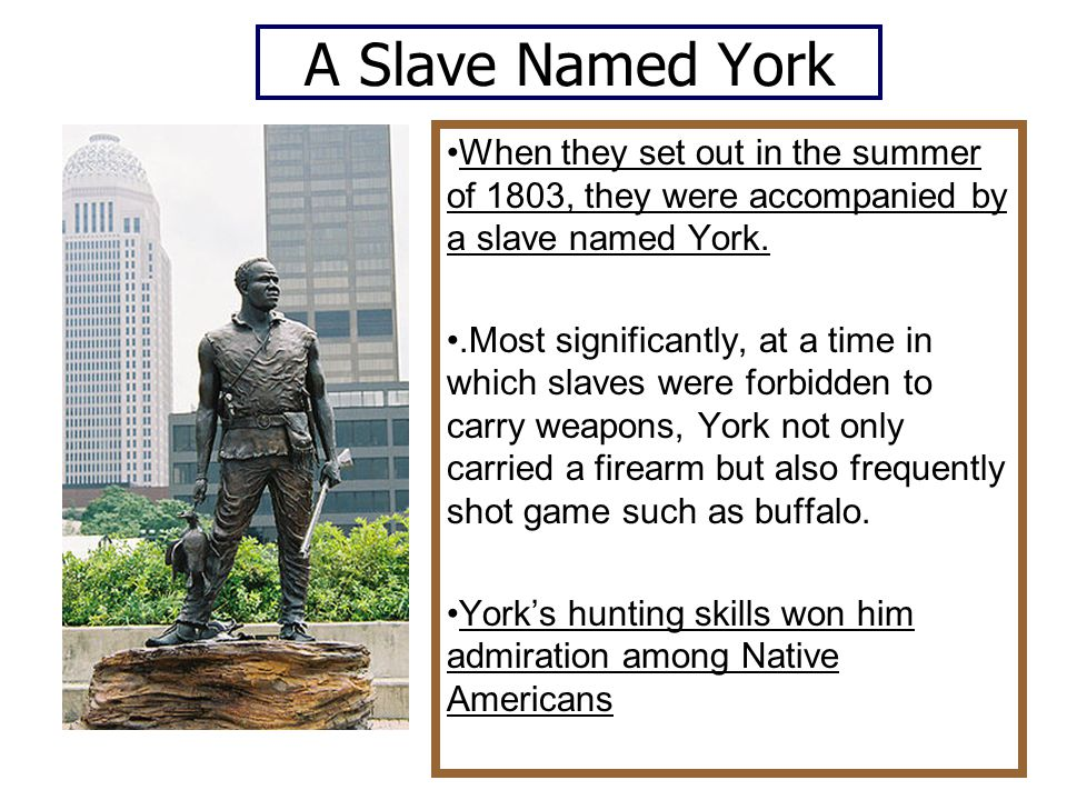 A Slave Named York When they set out in the summer of 1803, they were accompanied by a slave named York.
