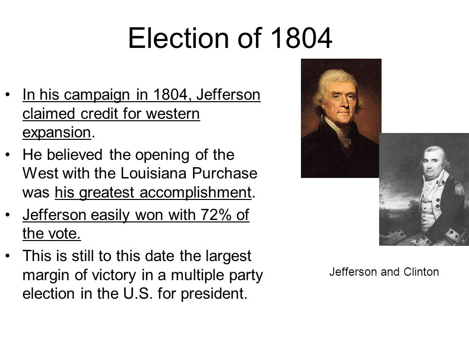 Election of 1804 In his campaign in 1804, Jefferson claimed credit for western expansion.