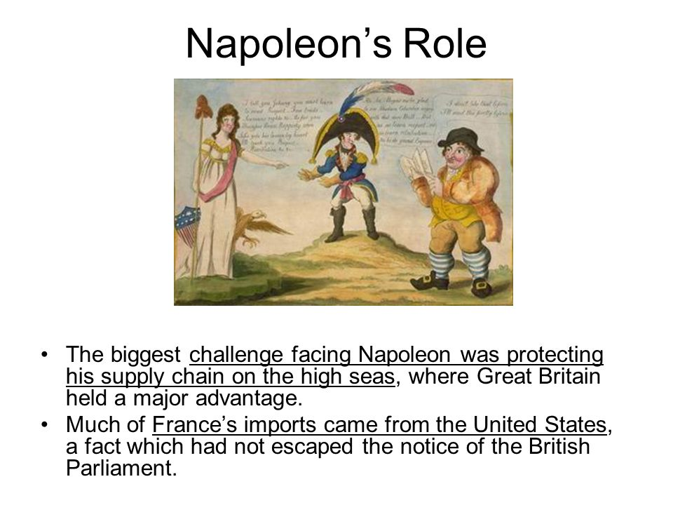 Napoleon's Role The biggest challenge facing Napoleon was protecting his supply chain on the high seas, where Great Britain held a major advantage.
