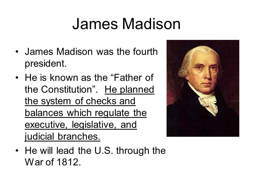 James Madison James Madison was the fourth president.