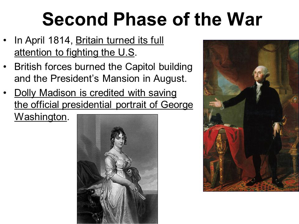 Second Phase of the War In April 1814, Britain turned its full attention to fighting the U.S.