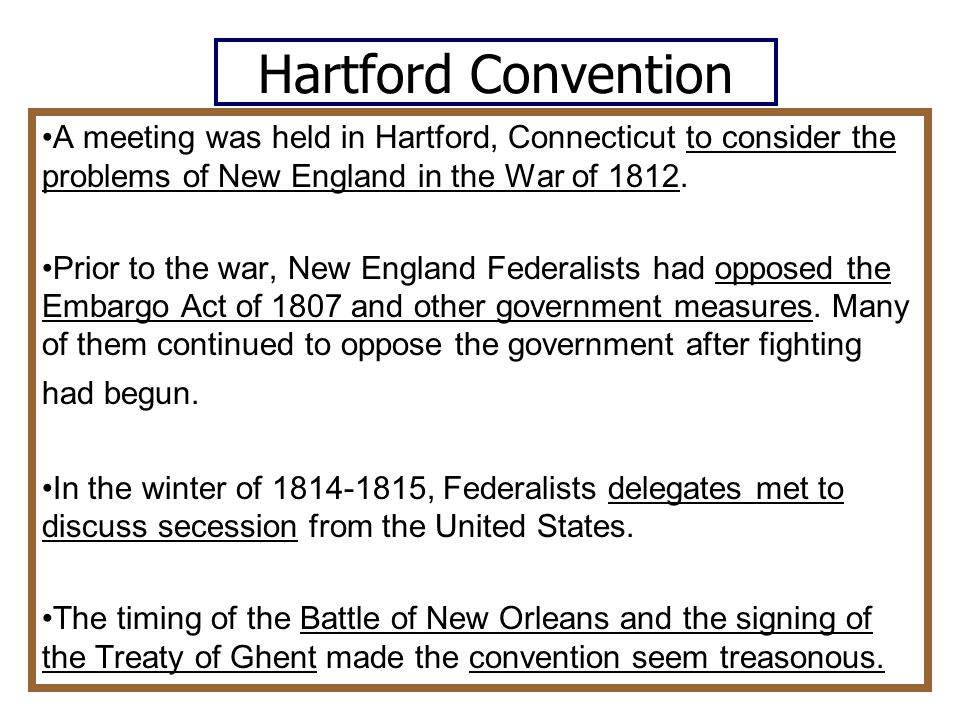 Hartford Convention A meeting was held in Hartford, Connecticut to consider the problems of New England in the War of 1812.