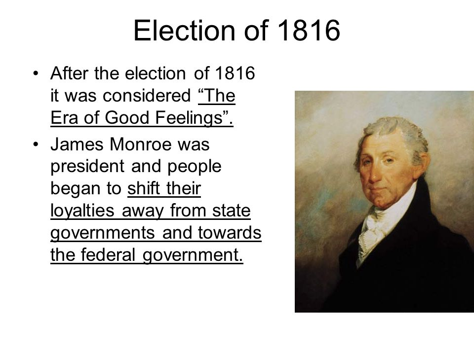 Election of 1816 After the election of 1816 it was considered The Era of Good Feelings .