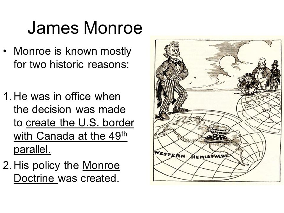 James Monroe Monroe is known mostly for two historic reasons: