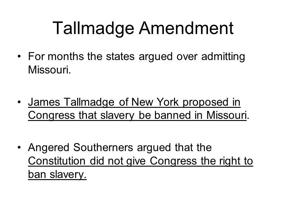 Tallmadge Amendment For months the states argued over admitting Missouri.
