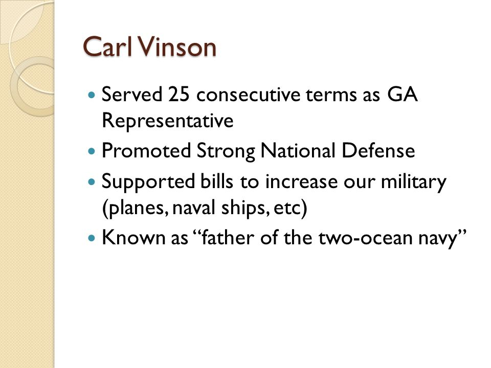 Carl Vinson Served 25 consecutive terms as GA Representative