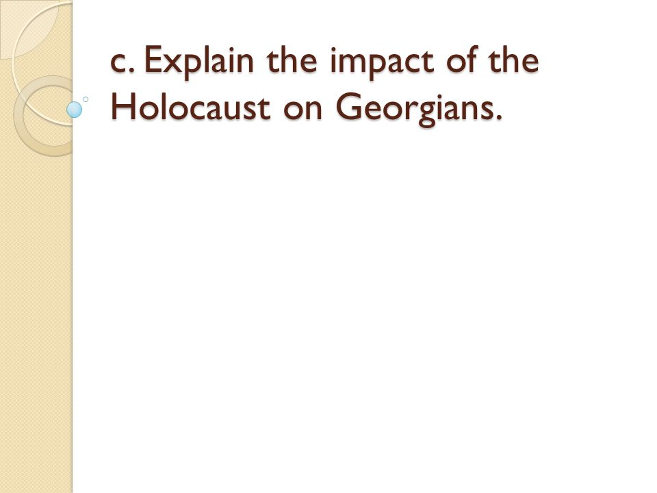 c. Explain the impact of the Holocaust on Georgians.