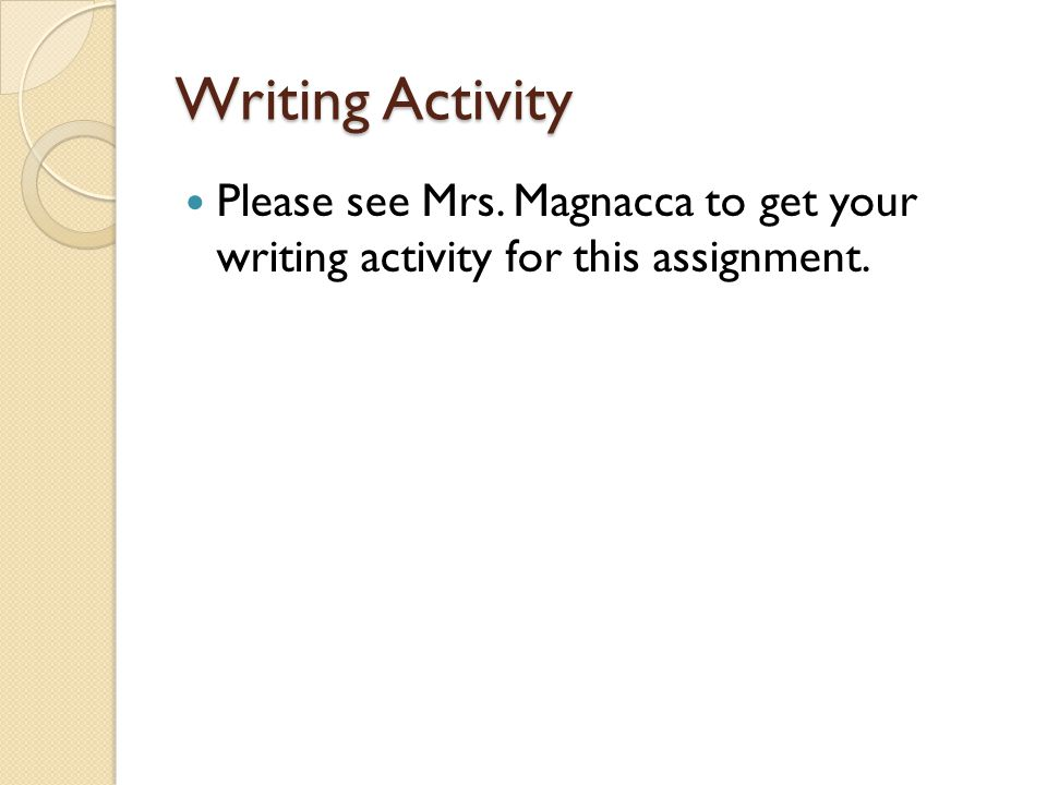 Writing Activity Please see Mrs. Magnacca to get your writing activity for this assignment.