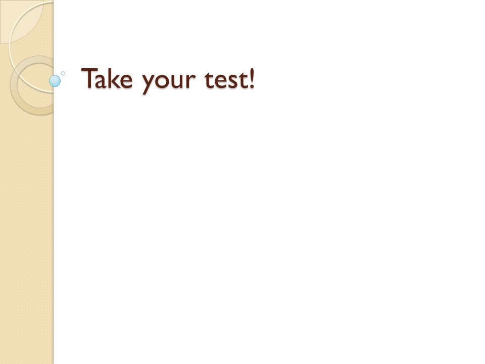 Take your test!