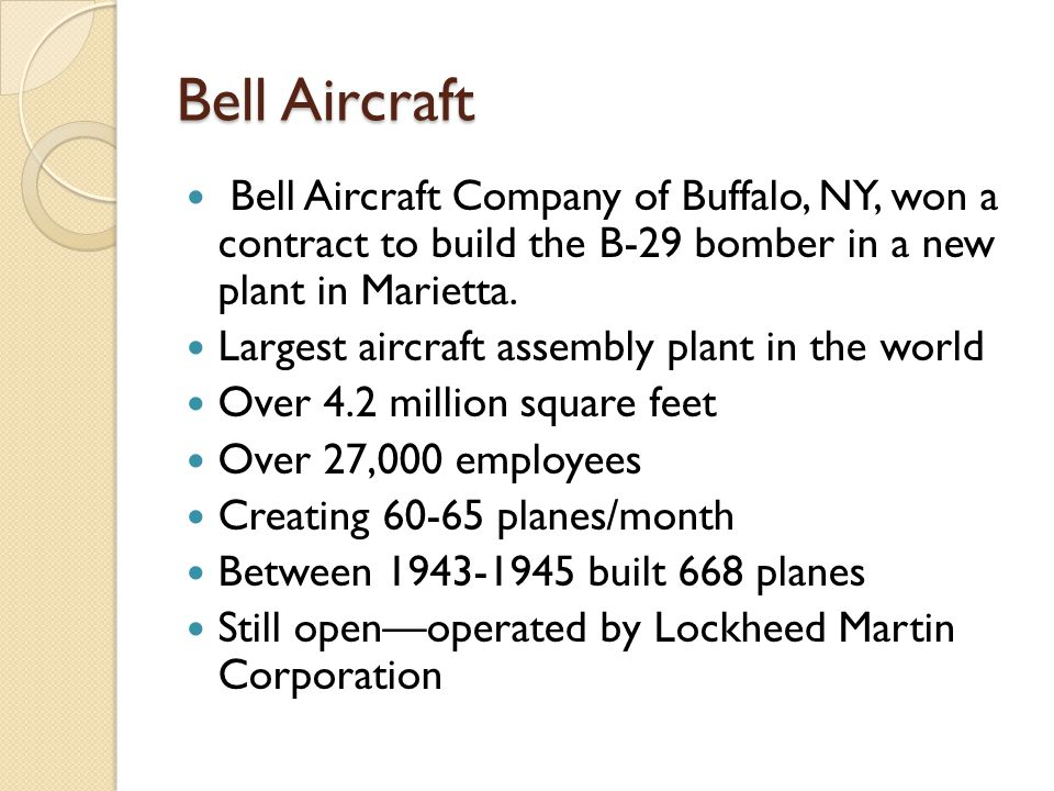 Bell Aircraft Bell Aircraft Company of Buffalo, NY, won a contract to build the B-29 bomber in a new plant in Marietta.