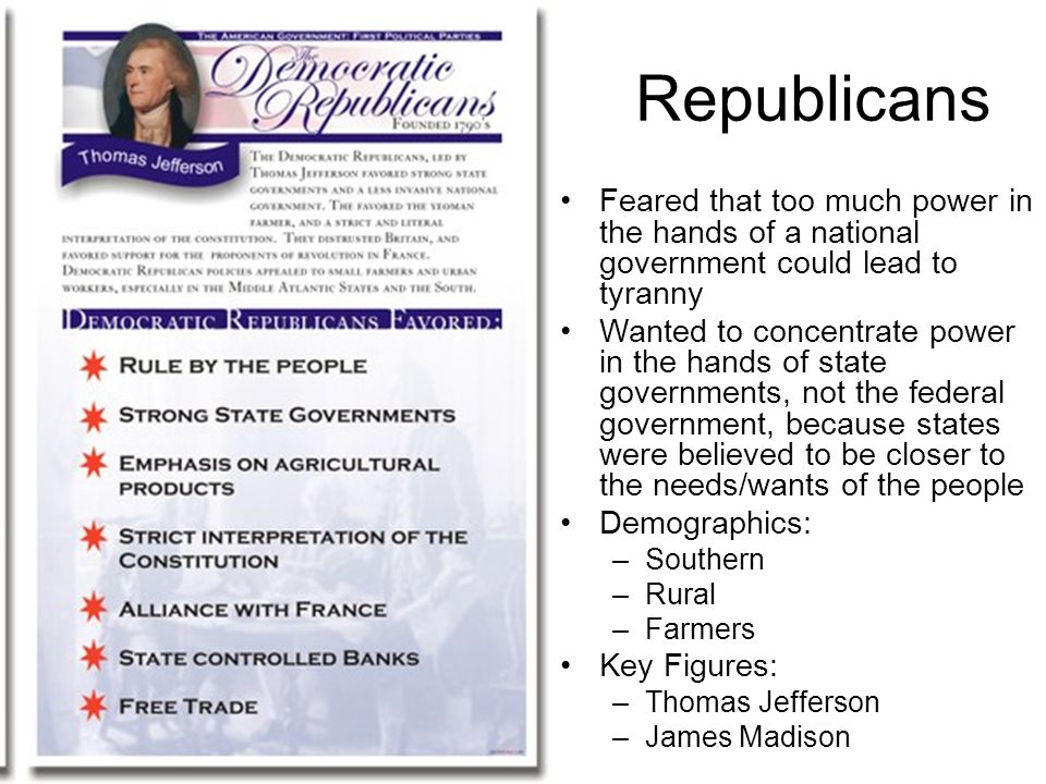 Republicans Feared that too much power in the hands of a national government could lead to tyranny.