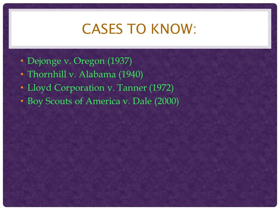 Cases to Know: Dejonge v. Oregon (1937) Thornhill v. Alabama (1940)