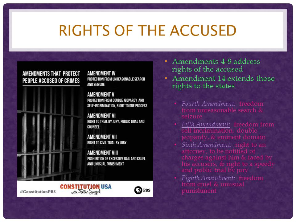 Rights of the Accused Amendments 4-8 address rights of the accused