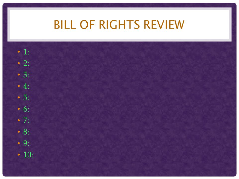 Bill of rights review 1: 2: 3: 4: 5: 6: 7: 8: 9: 10: