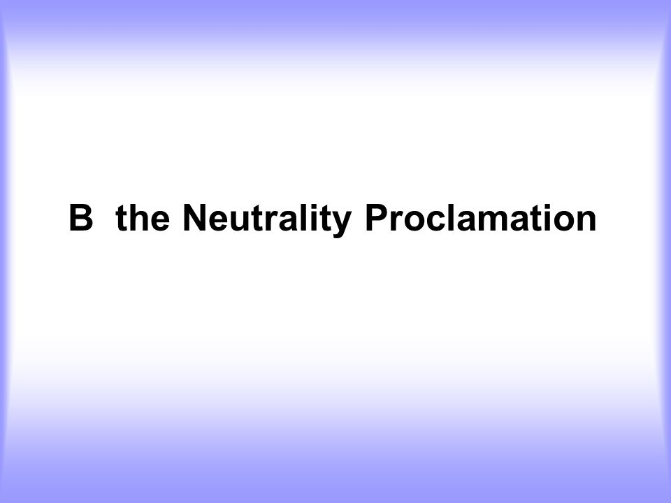 B the Neutrality Proclamation