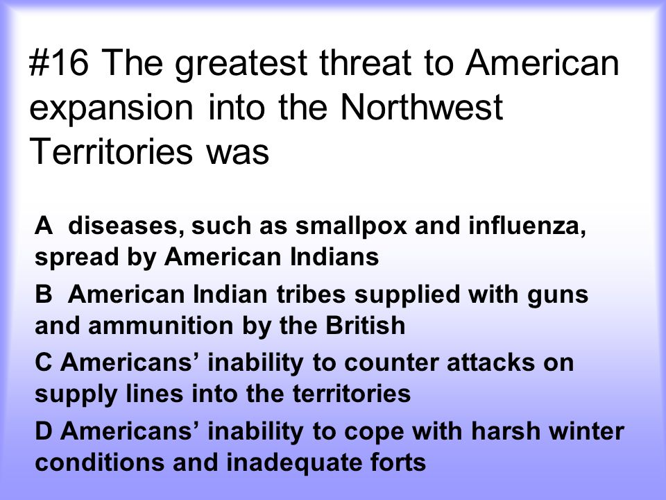 #16 The greatest threat to American expansion into the Northwest Territories was