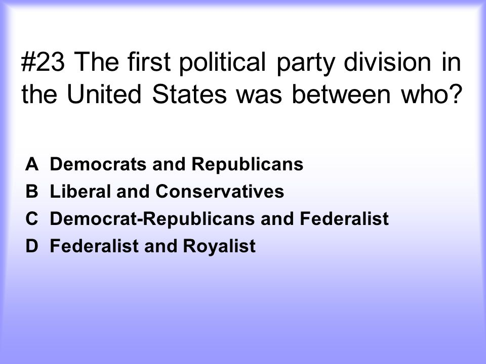 #23 The first political party division in the United States was between who