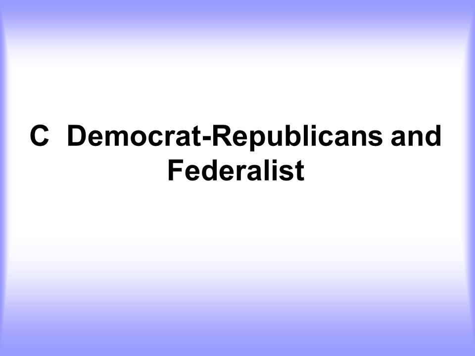 C Democrat-Republicans and Federalist