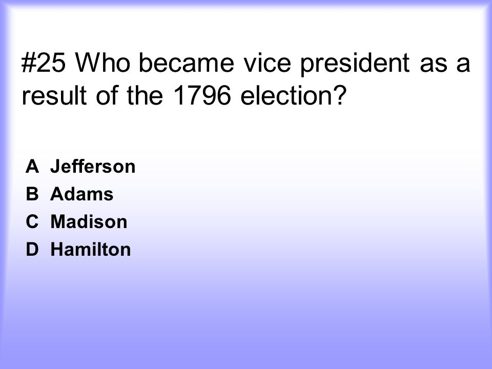 #25 Who became vice president as a result of the 1796 election