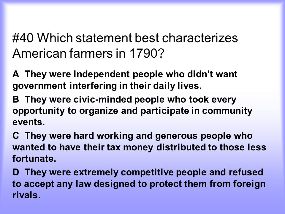 #40 Which statement best characterizes American farmers in 1790