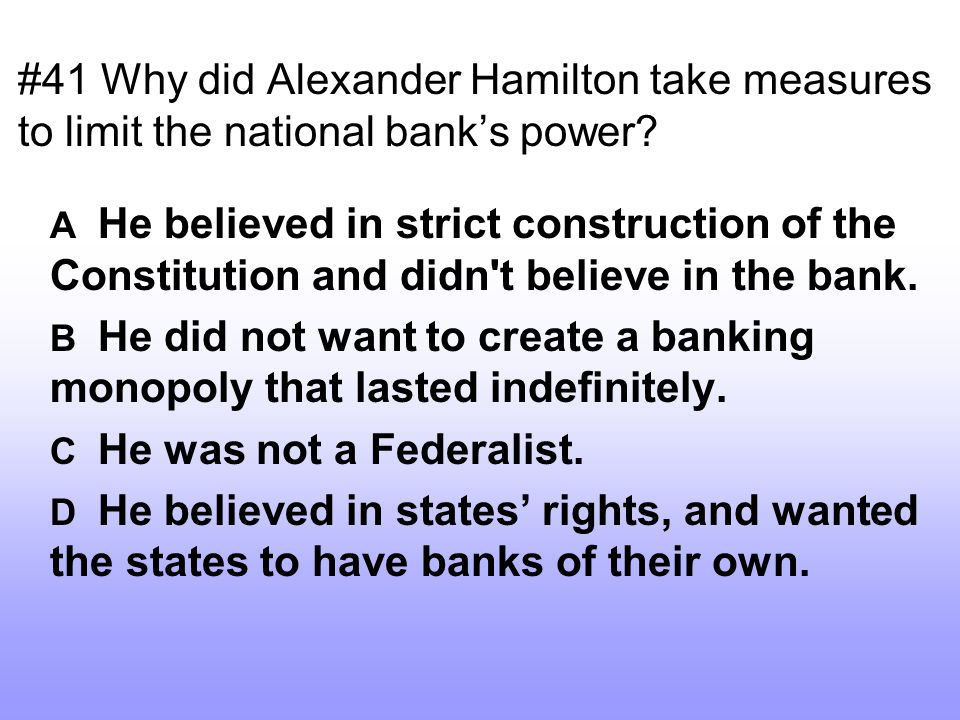 #41 Why did Alexander Hamilton take measures to limit the national bank's power