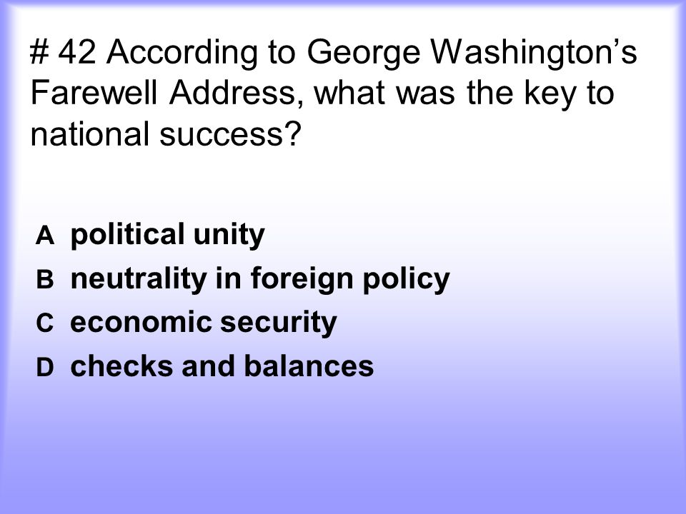 # 42 According to George Washington's Farewell Address, what was the key to national success