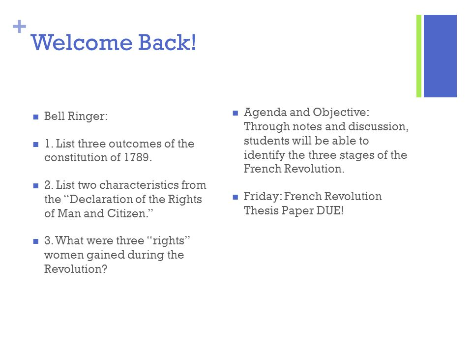 Welcome Back! Agenda and Objective: Through notes and discussion, students will be able to identify the three stages of the French Revolution.