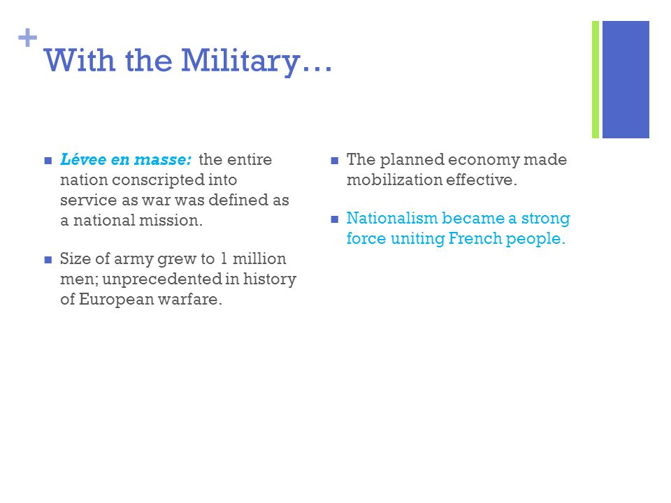 With the Military… Lévee en masse: the entire nation conscripted into service as war was defined as a national mission.