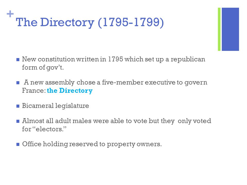 The Directory (1795-1799) New constitution written in 1795 which set up a republican form of gov't.