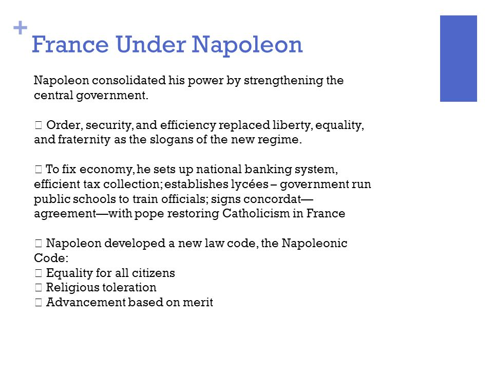 France Under Napoleon Napoleon consolidated his power by strengthening the. central government.