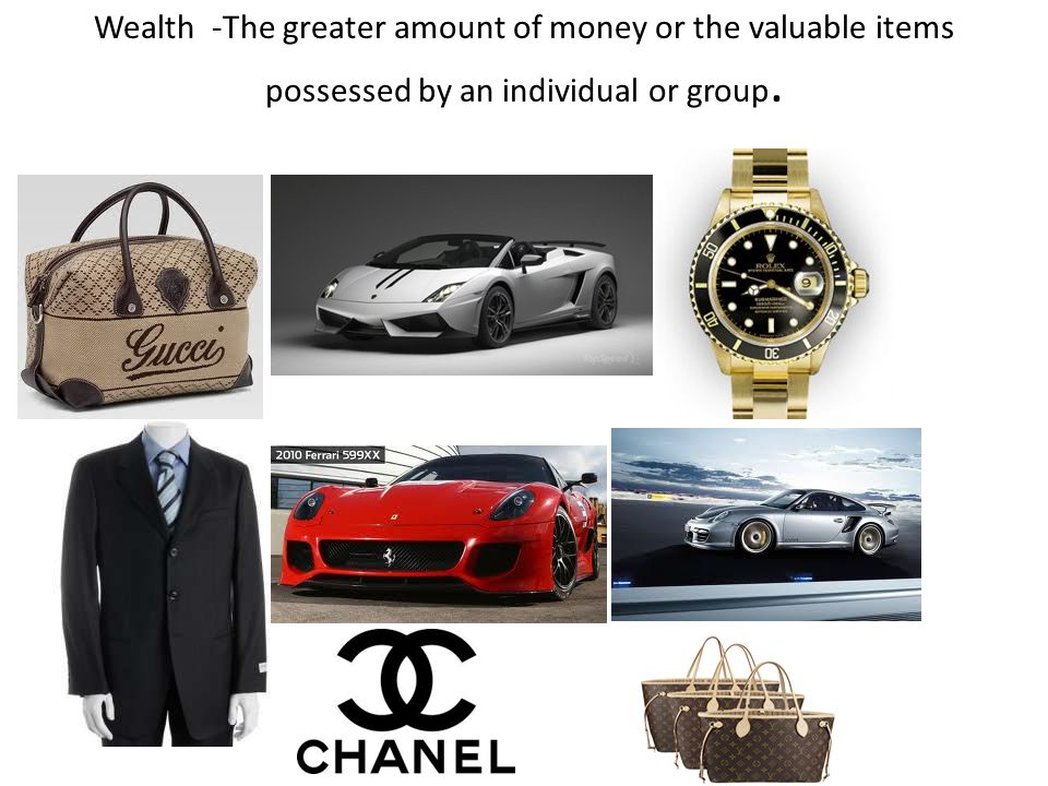 Wealth -The greater amount of money or the valuable items possessed by an individual or group.