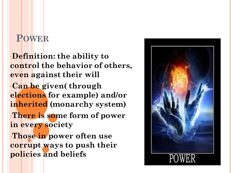 Power Definition: the ability to control the behavior of others, even against their will.