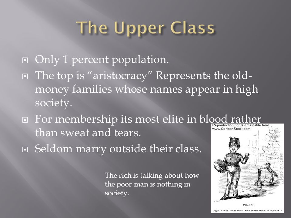 The Upper Class Only 1 percent population.