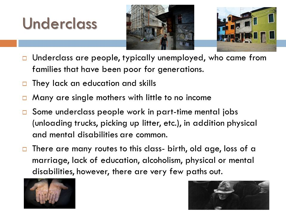 Underclass Underclass are people, typically unemployed, who came from families that have been poor for generations.