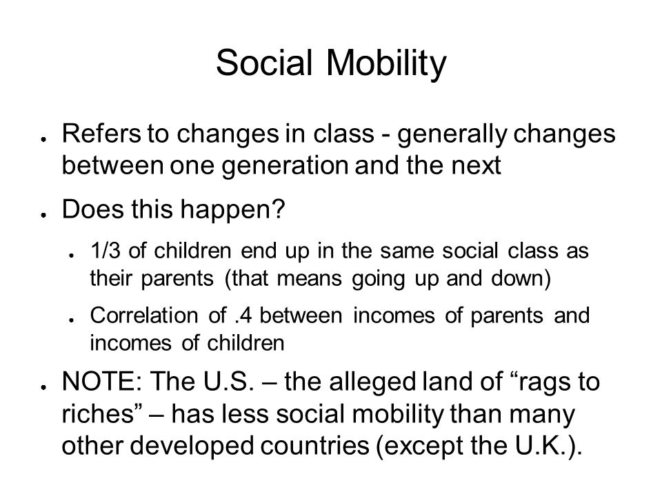 Social Mobility Refers to changes in class - generally changes between one generation and the next.