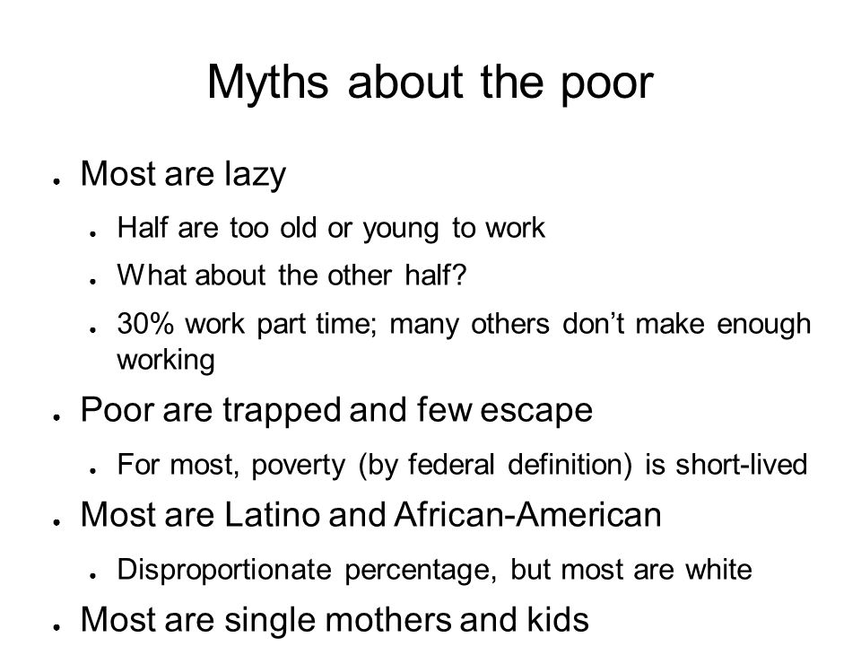 myths about the poor Myth: poor parents are uninvolved in their children's learning, largely because they do not value education the reality : low-income parents hold the same attitudes about education that wealthy parents do.