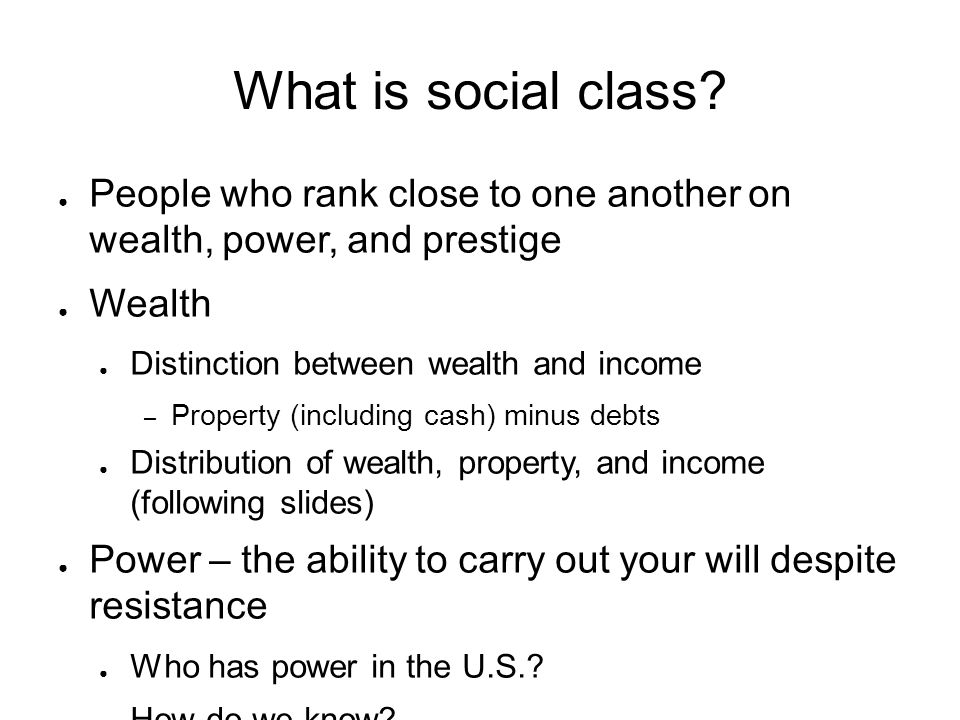 What is social class People who rank close to one another on wealth, power, and prestige. Wealth.
