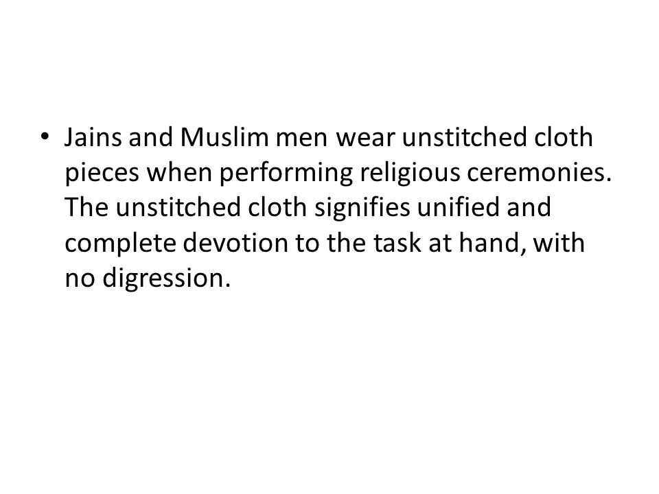 Jains and Muslim men wear unstitched cloth pieces when performing religious ceremonies.