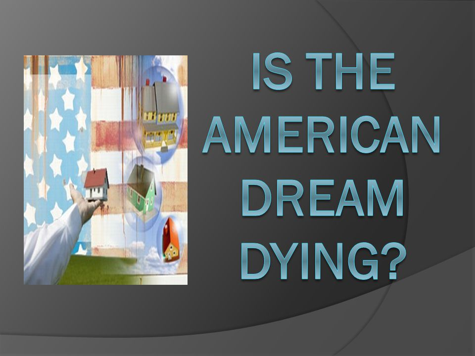 IS THE AMERICAN DREAM DYING