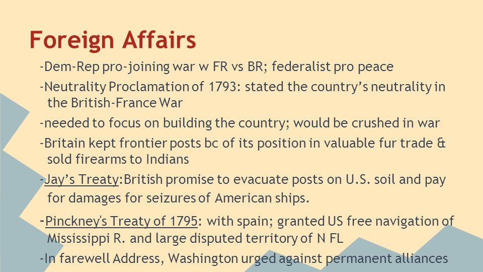 Foreign Affairs -Dem-Rep pro-joining war w FR vs BR; federalist pro peace.