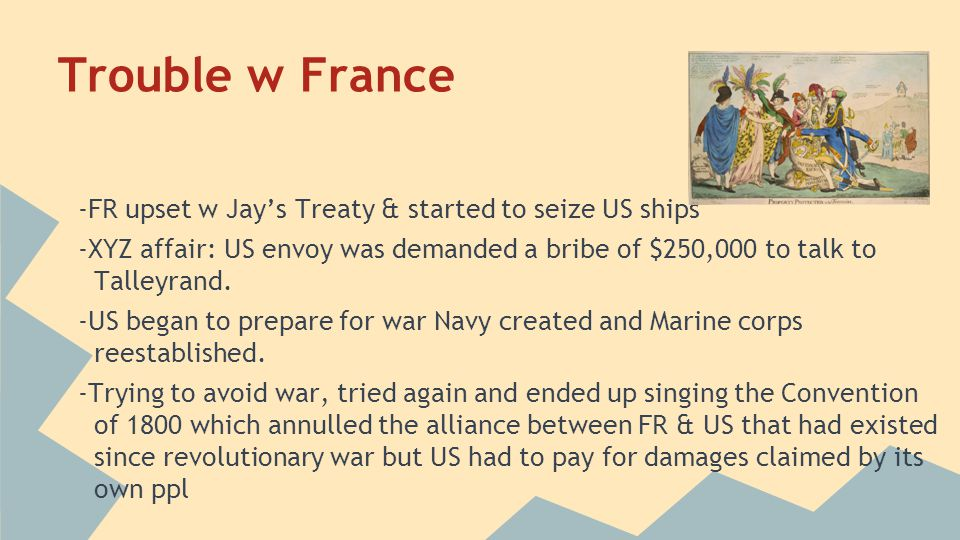 Trouble w France -FR upset w Jay's Treaty & started to seize US ships