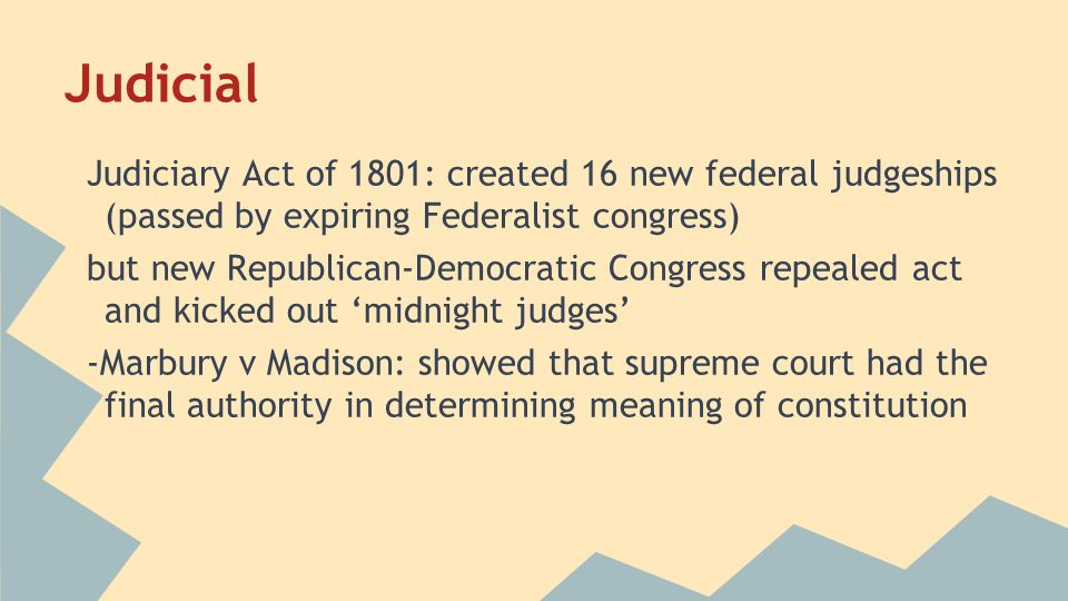 Judicial Judiciary Act of 1801: created 16 new federal judgeships (passed by expiring Federalist congress)