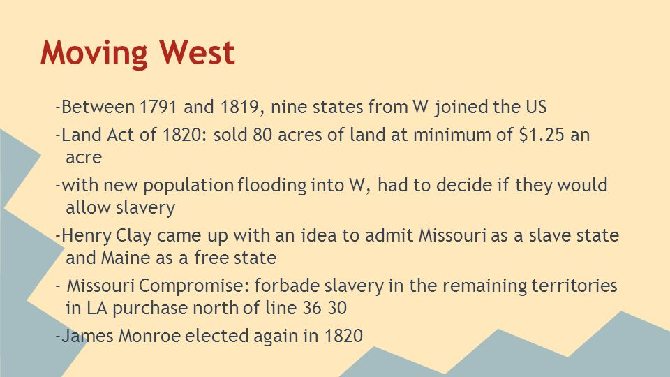 Moving West -Between 1791 and 1819, nine states from W joined the US