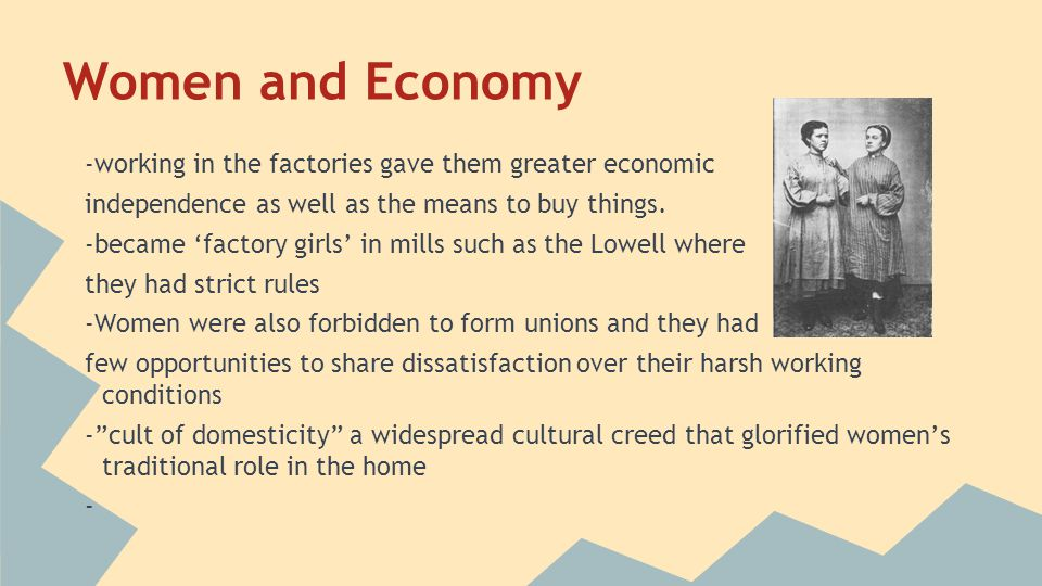 Women and Economy -working in the factories gave them greater economic