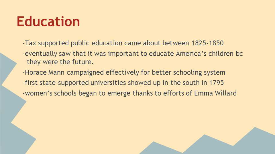 Education -Tax supported public education came about between 1825-1850
