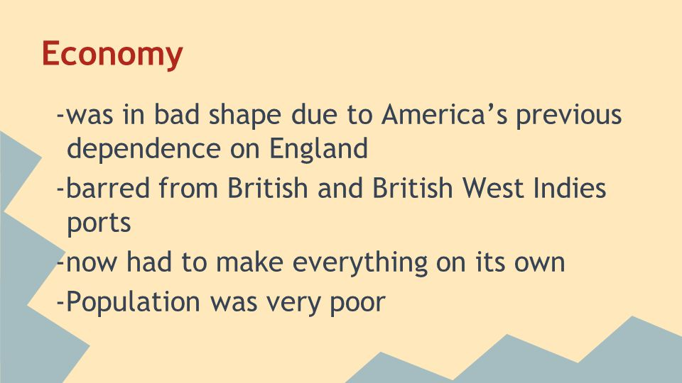 Economy -was in bad shape due to America's previous dependence on England. -barred from British and British West Indies ports.