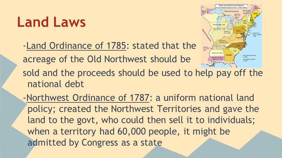 Land Laws -Land Ordinance of 1785: stated that the