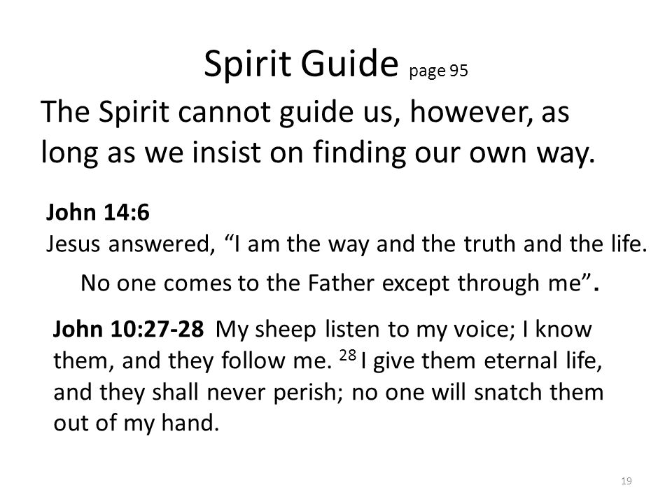 Spirit Guide page 95 The Spirit cannot guide us, however, as long as we insist on finding our own way.