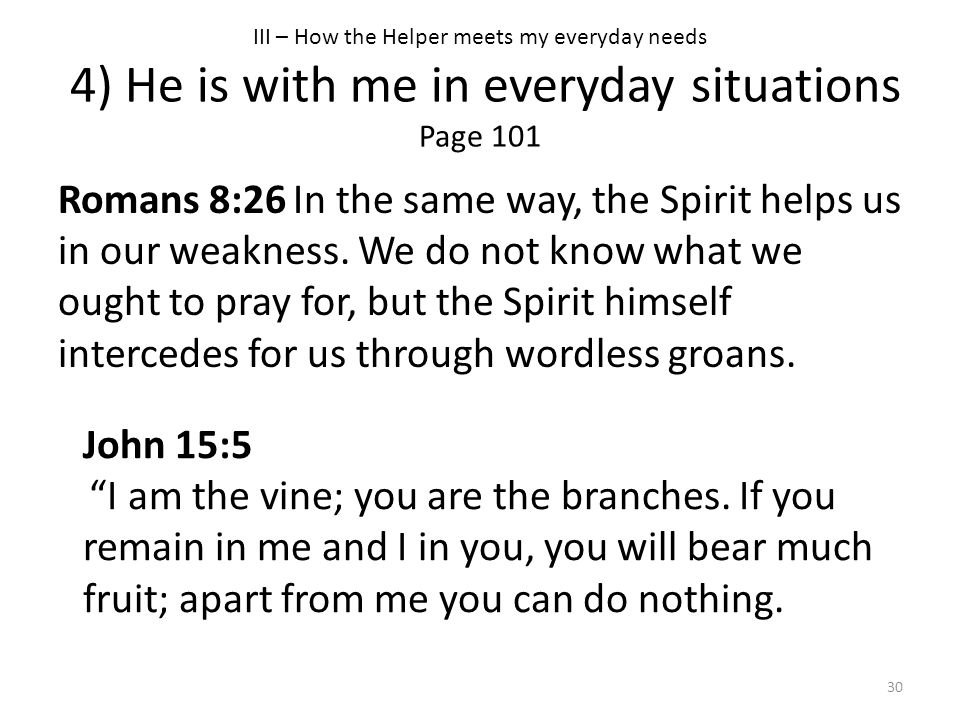III – How the Helper meets my everyday needs 4) He is with me in everyday situations Page 101